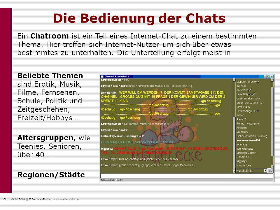26    04.01.2014    © Barbara Günther, www.medienaktiv.de Die Bedienung der Chats Beliebte Themen sind Erotik, Musik, Filme, Fernsehen, Schule, Politi
