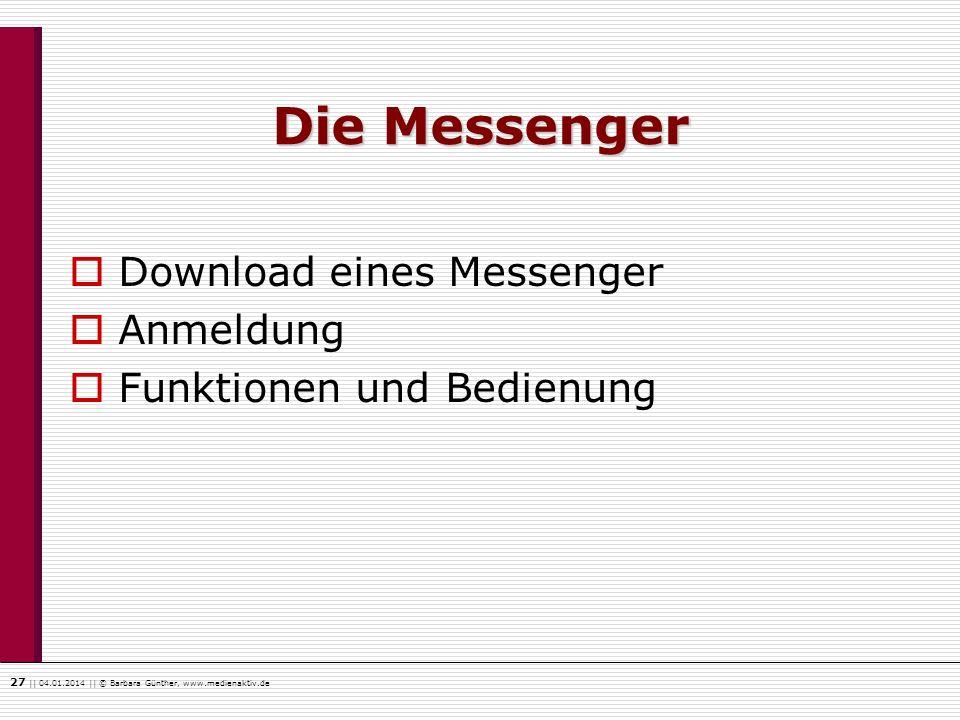 27    04.01.2014    © Barbara Günther, www.medienaktiv.de Die Messenger Download eines Messenger Anmeldung Funktionen und Bedienung