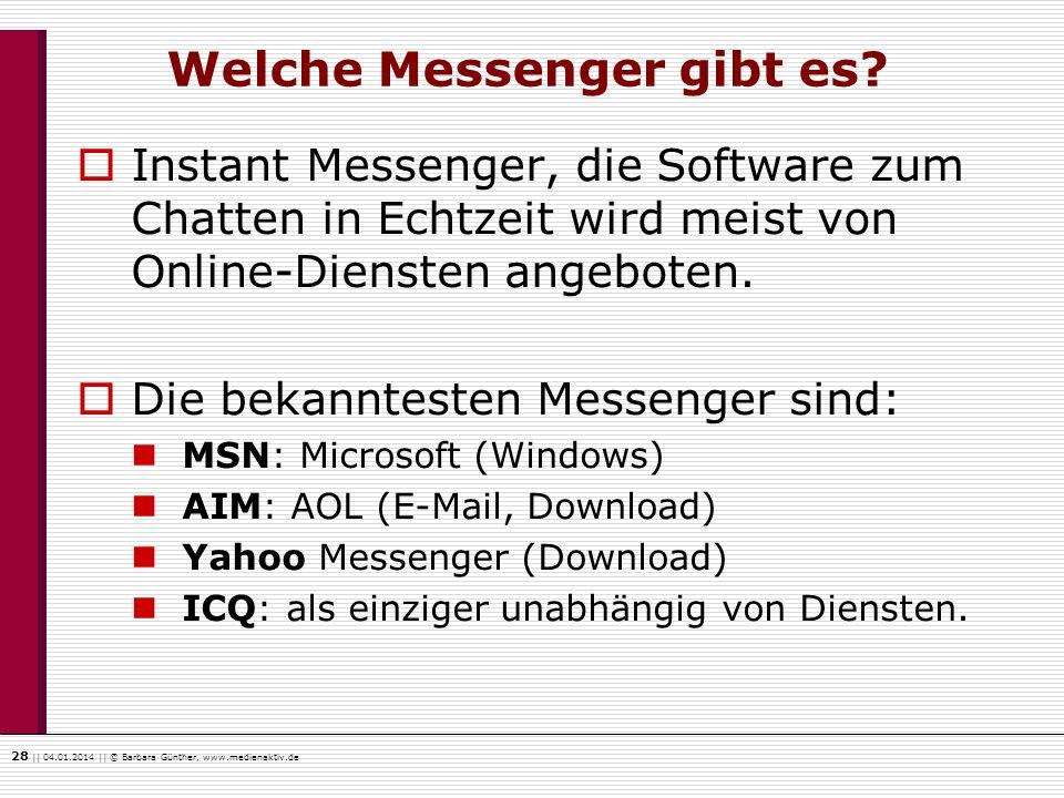 28    04.01.2014    © Barbara Günther, www.medienaktiv.de Welche Messenger gibt es? Instant Messenger, die Software zum Chatten in Echtzeit wird meist