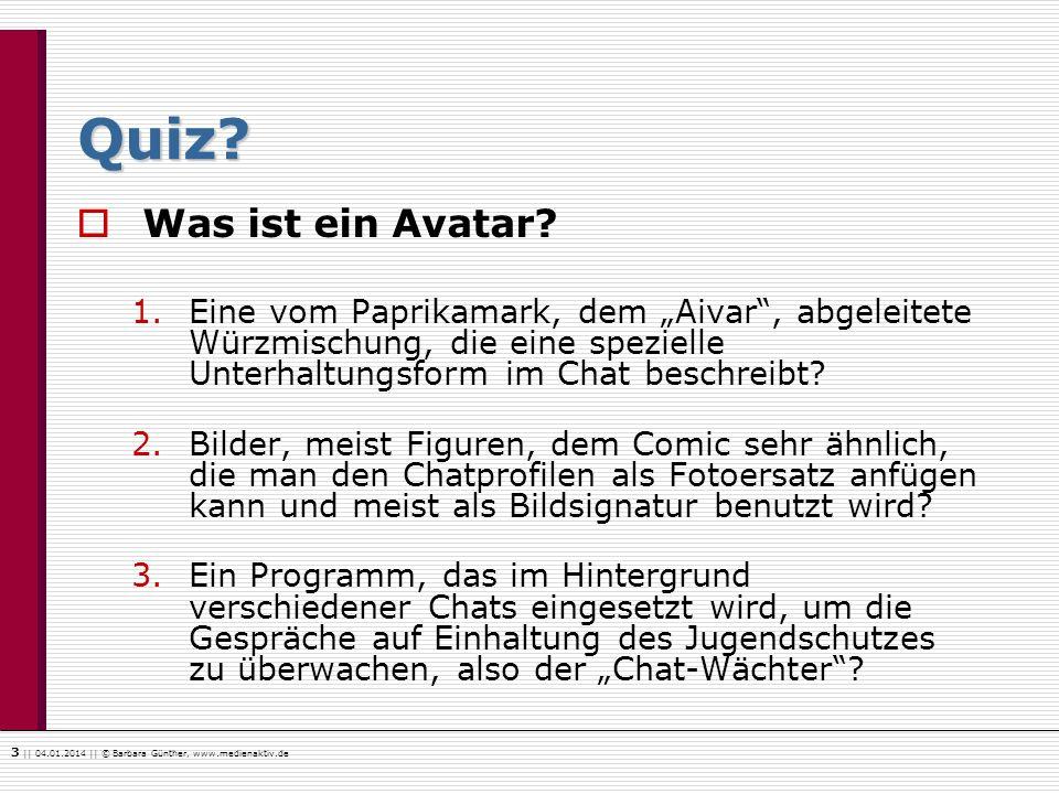 3    04.01.2014    © Barbara Günther, www.medienaktiv.de Quiz? Was ist ein Avatar? 1.Eine vom Paprikamark, dem Aivar, abgeleitete Würzmischung, die ei