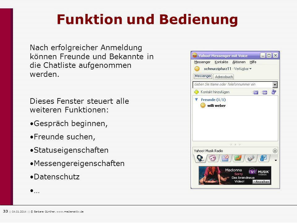 33    04.01.2014    © Barbara Günther, www.medienaktiv.de Funktion und Bedienung Nach erfolgreicher Anmeldung können Freunde und Bekannte in die Chatl