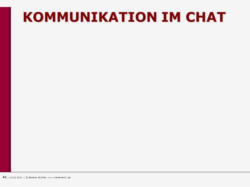 41    04.01.2014    © Barbara Günther, www.medienaktiv.de KOMMUNIKATION IM CHAT