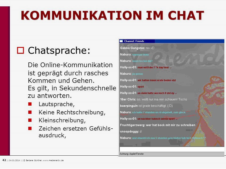 42    04.01.2014    © Barbara Günther, www.medienaktiv.de KOMMUNIKATION IM CHAT Chatsprache: Die Online-Kommunikation ist geprägt durch rasches Kommen