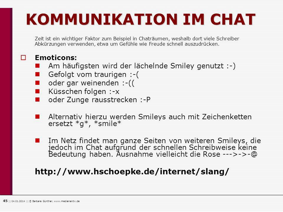 45    04.01.2014    © Barbara Günther, www.medienaktiv.de KOMMUNIKATION IM CHAT Zeit ist ein wichtiger Faktor zum Beispiel in Chaträumen, weshalb dort