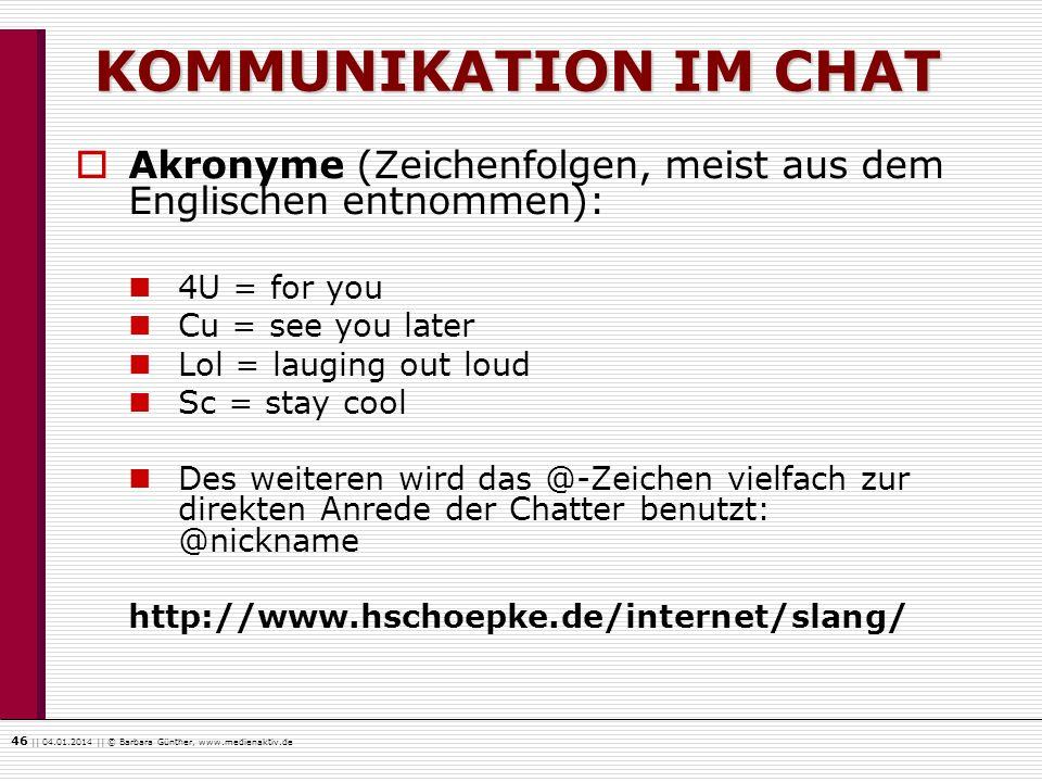 46    04.01.2014    © Barbara Günther, www.medienaktiv.de KOMMUNIKATION IM CHAT Akronyme (Zeichenfolgen, meist aus dem Englischen entnommen): 4U = for