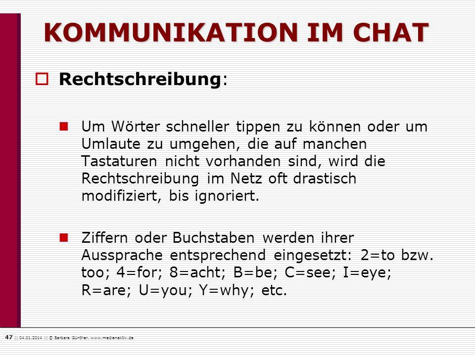 47    04.01.2014    © Barbara Günther, www.medienaktiv.de KOMMUNIKATION IM CHAT Rechtschreibung: Um Wörter schneller tippen zu können oder um Umlaute