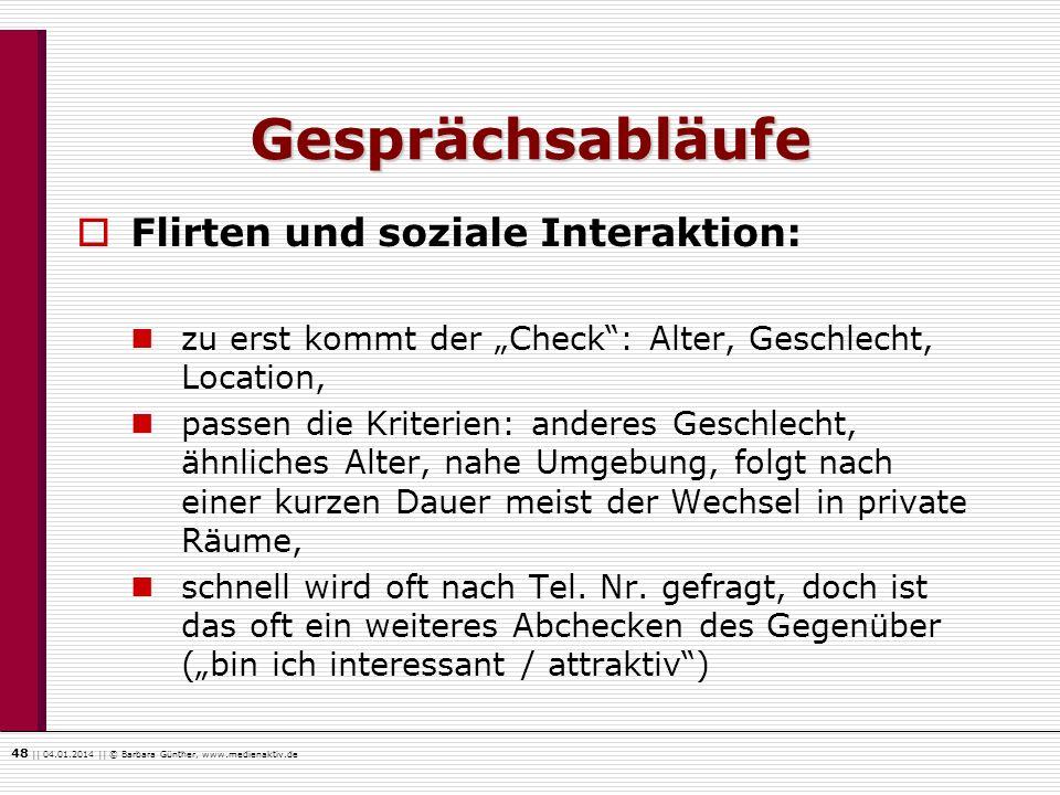 48    04.01.2014    © Barbara Günther, www.medienaktiv.de Gesprächsabläufe Flirten und soziale Interaktion: zu erst kommt der Check: Alter, Geschlecht