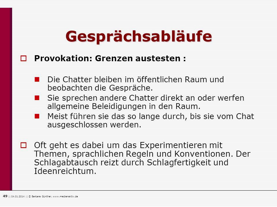 49    04.01.2014    © Barbara Günther, www.medienaktiv.de Gesprächsabläufe Provokation: Grenzen austesten : Die Chatter bleiben im öffentlichen Raum u