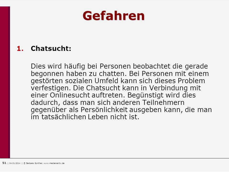 51    04.01.2014    © Barbara Günther, www.medienaktiv.de Gefahren 1.Chatsucht: Dies wird häufig bei Personen beobachtet die gerade begonnen haben zu