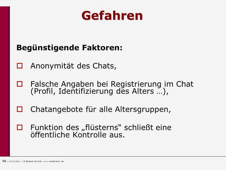 56    04.01.2014    © Barbara Günther, www.medienaktiv.de Gefahren Begünstigende Faktoren: Anonymität des Chats, Falsche Angaben bei Registrierung im