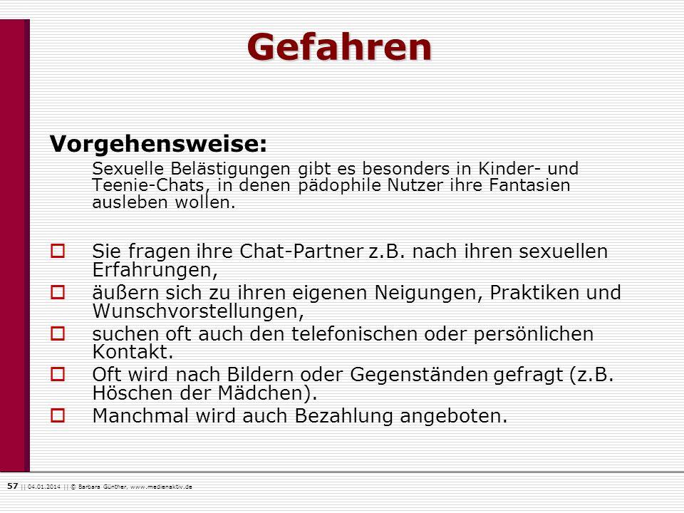 57    04.01.2014    © Barbara Günther, www.medienaktiv.de Gefahren Vorgehensweise: Sexuelle Belästigungen gibt es besonders in Kinder- und Teenie-Chat