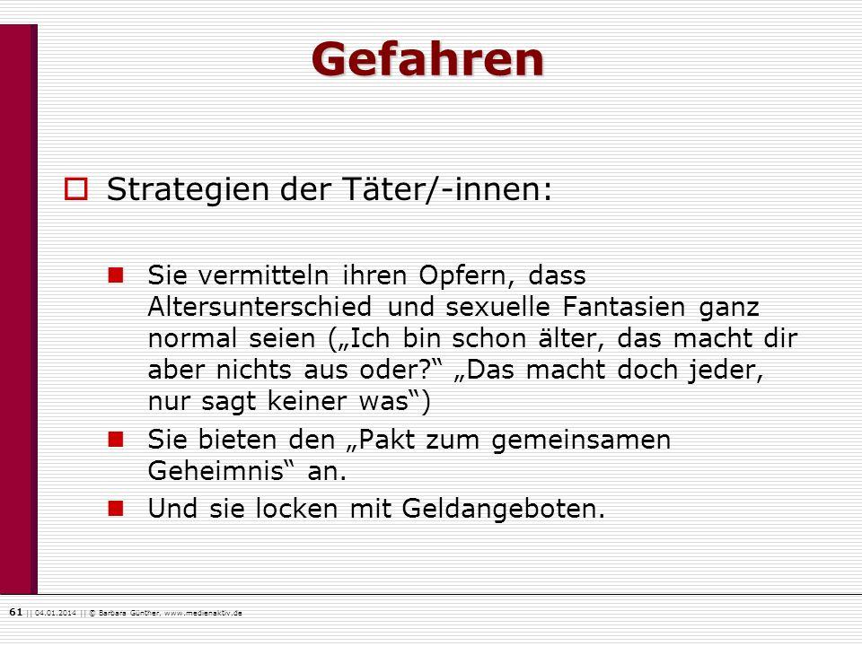 61    04.01.2014    © Barbara Günther, www.medienaktiv.de Gefahren Strategien der Täter/-innen: Sie vermitteln ihren Opfern, dass Altersunterschied un