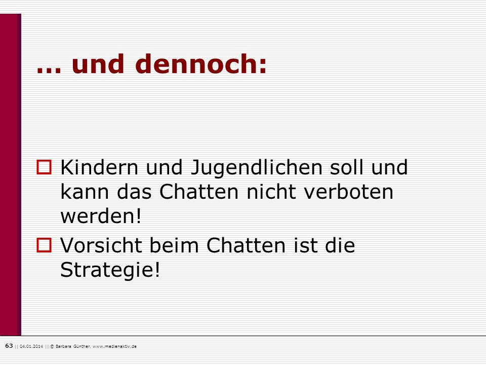 63    04.01.2014    © Barbara Günther, www.medienaktiv.de … und dennoch: Kindern und Jugendlichen soll und kann das Chatten nicht verboten werden! Vor