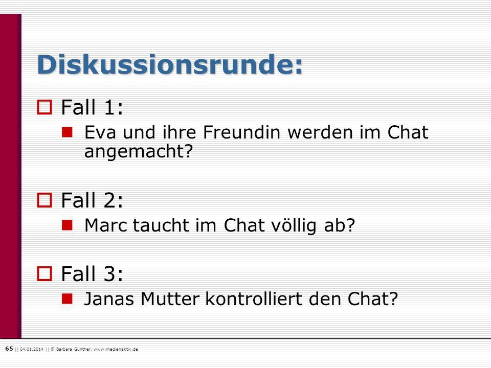 65    04.01.2014    © Barbara Günther, www.medienaktiv.de Diskussionsrunde: Fall 1: Eva und ihre Freundin werden im Chat angemacht? Fall 2: Marc tauch