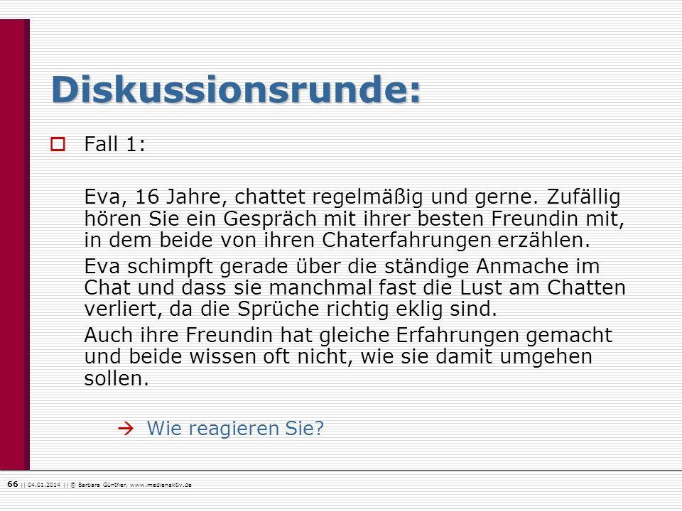 66    04.01.2014    © Barbara Günther, www.medienaktiv.de Diskussionsrunde: Fall 1: Eva, 16 Jahre, chattet regelmäßig und gerne. Zufällig hören Sie ei