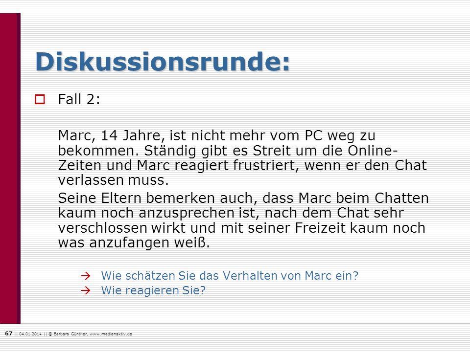 67    04.01.2014    © Barbara Günther, www.medienaktiv.de Diskussionsrunde: Fall 2: Marc, 14 Jahre, ist nicht mehr vom PC weg zu bekommen. Ständig gib