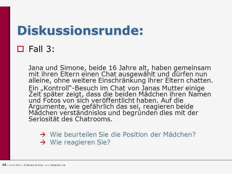 68    04.01.2014    © Barbara Günther, www.medienaktiv.de Diskussionsrunde: Fall 3: Jana und Simone, beide 16 Jahre alt, haben gemeinsam mit ihren Elt