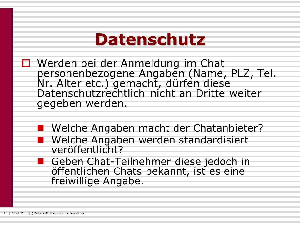 71    04.01.2014    © Barbara Günther, www.medienaktiv.de Datenschutz Werden bei der Anmeldung im Chat personenbezogene Angaben (Name, PLZ, Tel. Nr. A