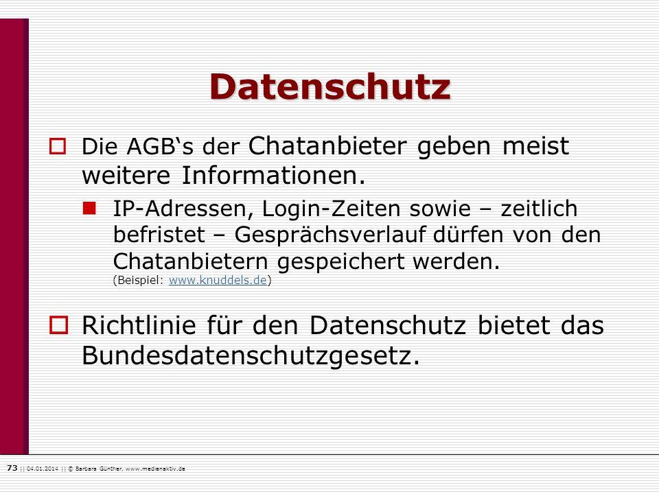73    04.01.2014    © Barbara Günther, www.medienaktiv.de Datenschutz Die AGBs der Chatanbieter geben meist weitere Informationen. IP-Adressen, Login-