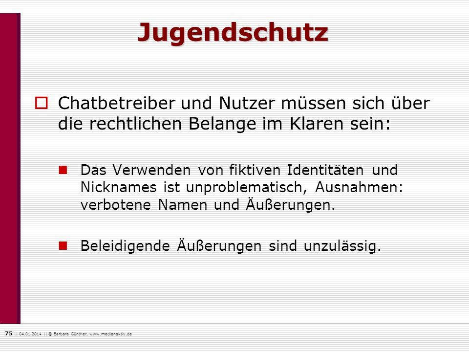 75    04.01.2014    © Barbara Günther, www.medienaktiv.de Jugendschutz Chatbetreiber und Nutzer müssen sich über die rechtlichen Belange im Klaren sei