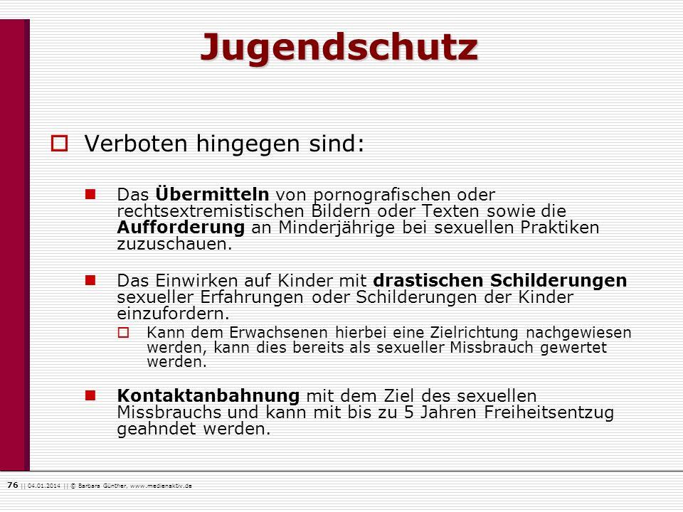 76    04.01.2014    © Barbara Günther, www.medienaktiv.de Jugendschutz Verboten hingegen sind: Das Übermitteln von pornografischen oder rechtsextremis