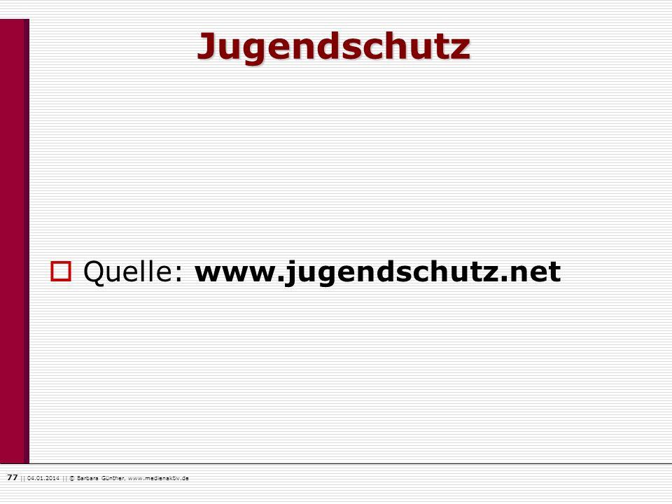 77    04.01.2014    © Barbara Günther, www.medienaktiv.de Jugendschutz Quelle: www.jugendschutz.net