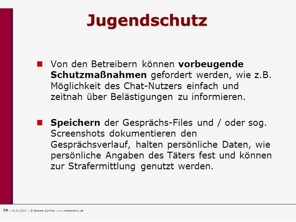 79    04.01.2014    © Barbara Günther, www.medienaktiv.de Jugendschutz Von den Betreibern können vorbeugende Schutzmaßnahmen gefordert werden, wie z.B