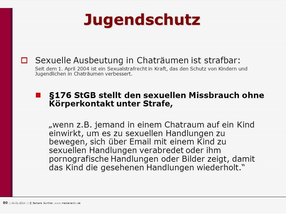 80    04.01.2014    © Barbara Günther, www.medienaktiv.de Sexuelle Ausbeutung in Chaträumen ist strafbar: Seit dem 1. April 2004 ist ein Sexualstrafre
