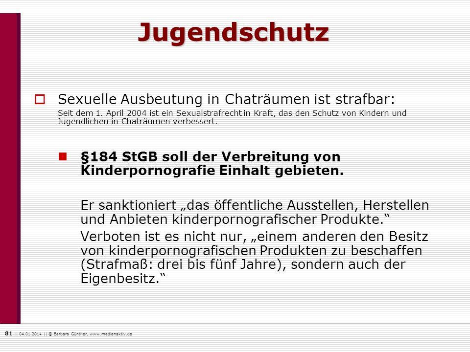 81    04.01.2014    © Barbara Günther, www.medienaktiv.de Sexuelle Ausbeutung in Chaträumen ist strafbar: Seit dem 1. April 2004 ist ein Sexualstrafre