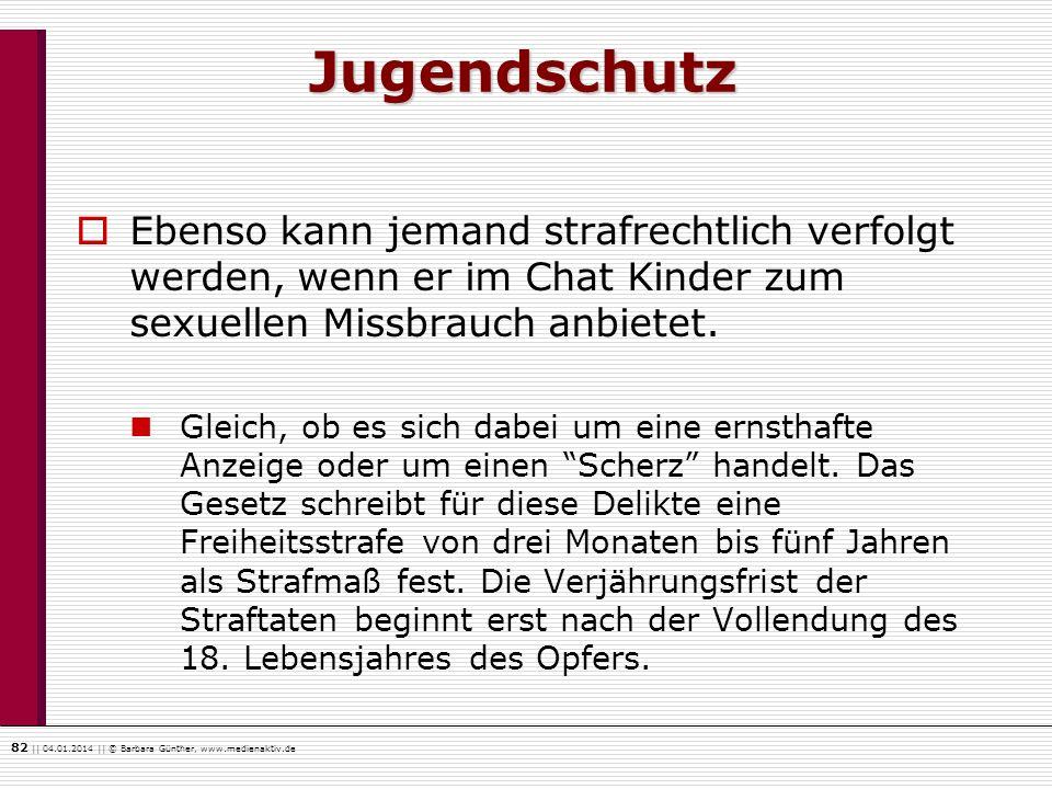 82    04.01.2014    © Barbara Günther, www.medienaktiv.de Ebenso kann jemand strafrechtlich verfolgt werden, wenn er im Chat Kinder zum sexuellen Miss