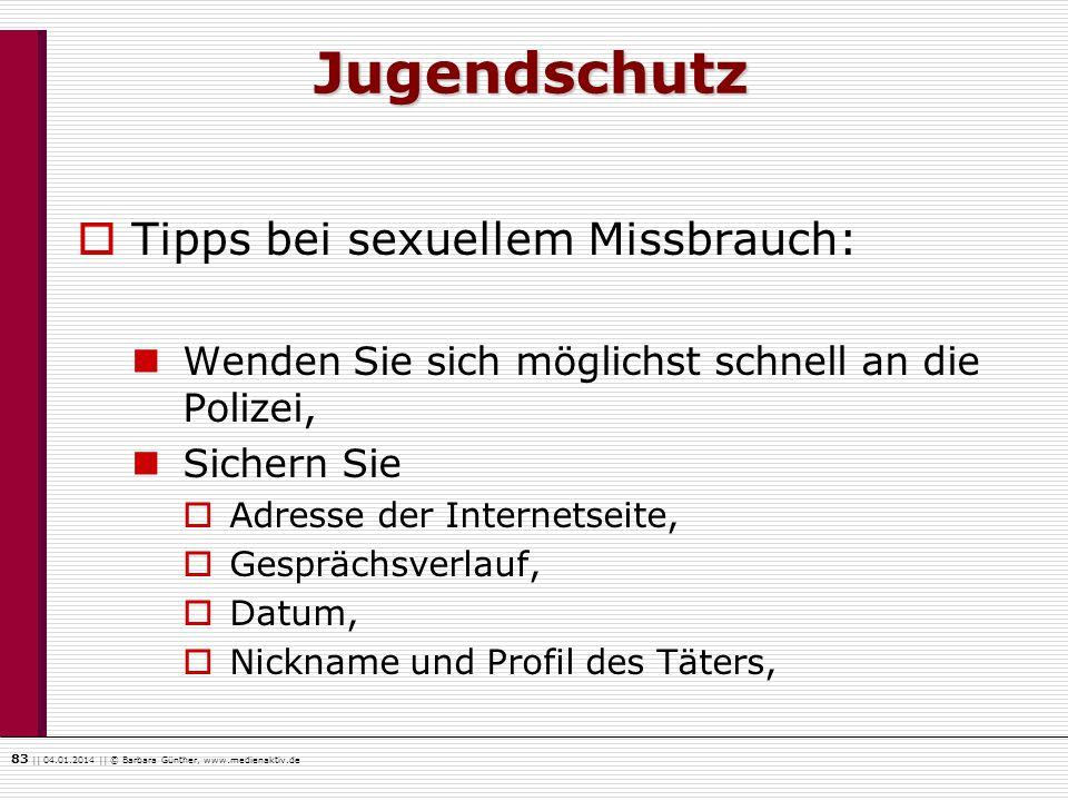 83    04.01.2014    © Barbara Günther, www.medienaktiv.de Tipps bei sexuellem Missbrauch: Wenden Sie sich möglichst schnell an die Polizei, Sichern Si
