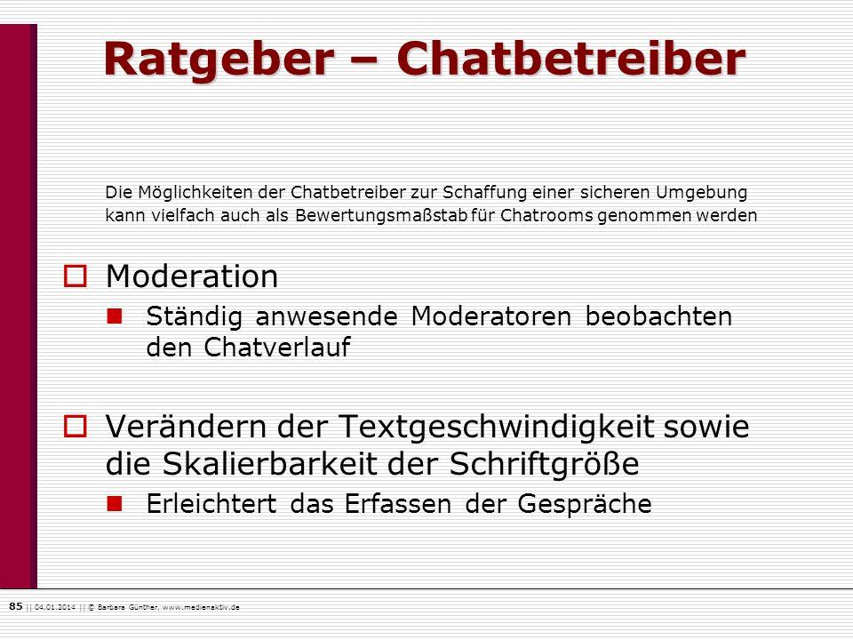 85    04.01.2014    © Barbara Günther, www.medienaktiv.de Ratgeber – Chatbetreiber Die Möglichkeiten der Chatbetreiber zur Schaffung einer sicheren Um