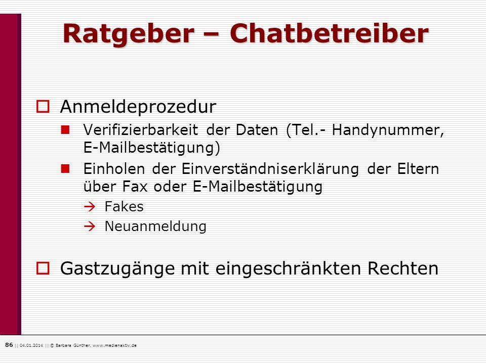 86    04.01.2014    © Barbara Günther, www.medienaktiv.de Ratgeber – Chatbetreiber Anmeldeprozedur Verifizierbarkeit der Daten (Tel.- Handynummer, E-M