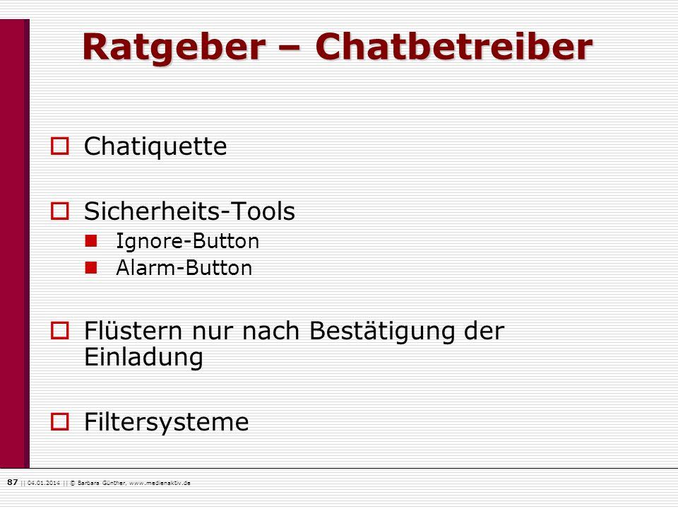 87    04.01.2014    © Barbara Günther, www.medienaktiv.de Ratgeber – Chatbetreiber Chatiquette Sicherheits-Tools Ignore-Button Alarm-Button Flüstern n