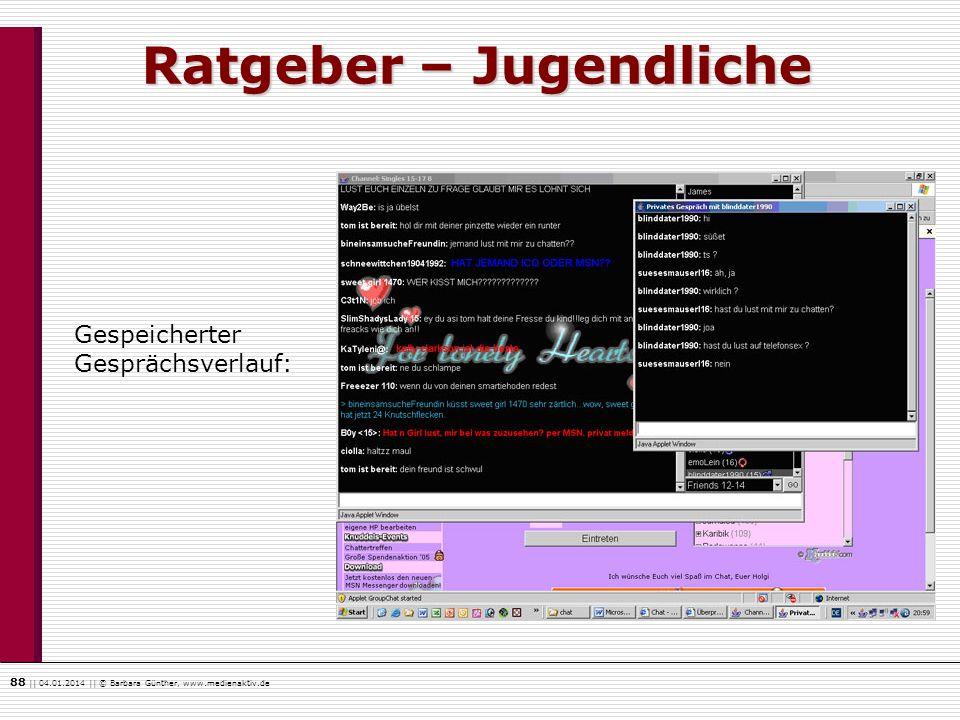 88    04.01.2014    © Barbara Günther, www.medienaktiv.de Ratgeber – Jugendliche Gespeicherter Gesprächsverlauf: