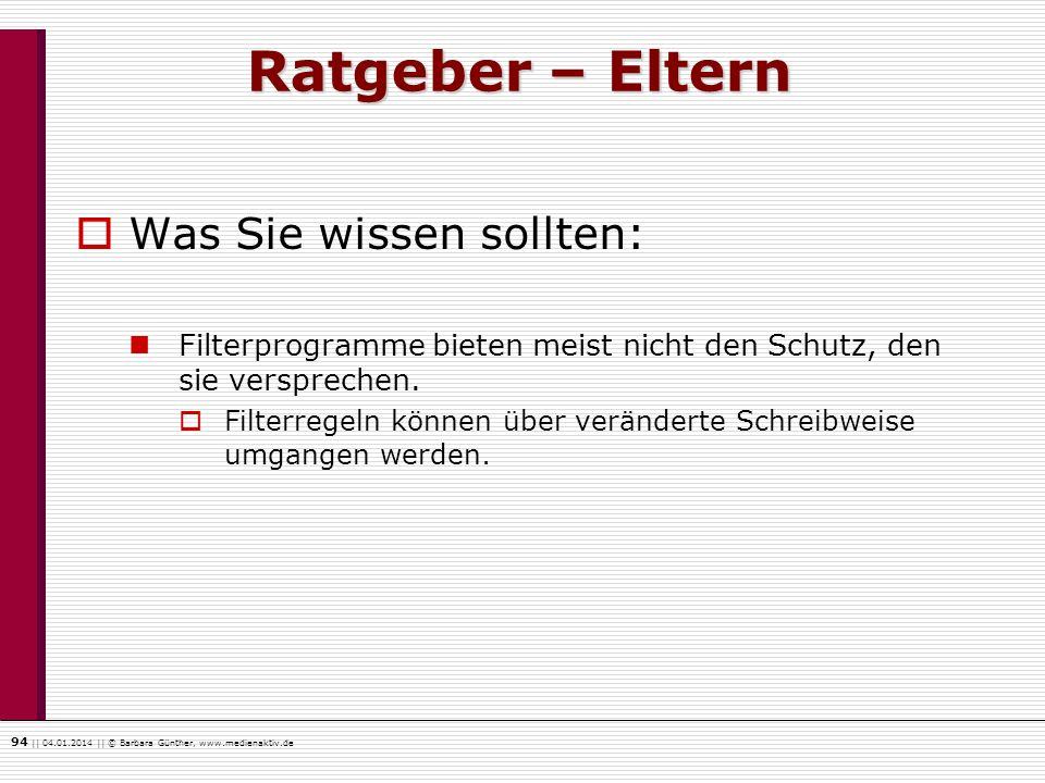 94    04.01.2014    © Barbara Günther, www.medienaktiv.de Ratgeber – Eltern Was Sie wissen sollten: Filterprogramme bieten meist nicht den Schutz, den