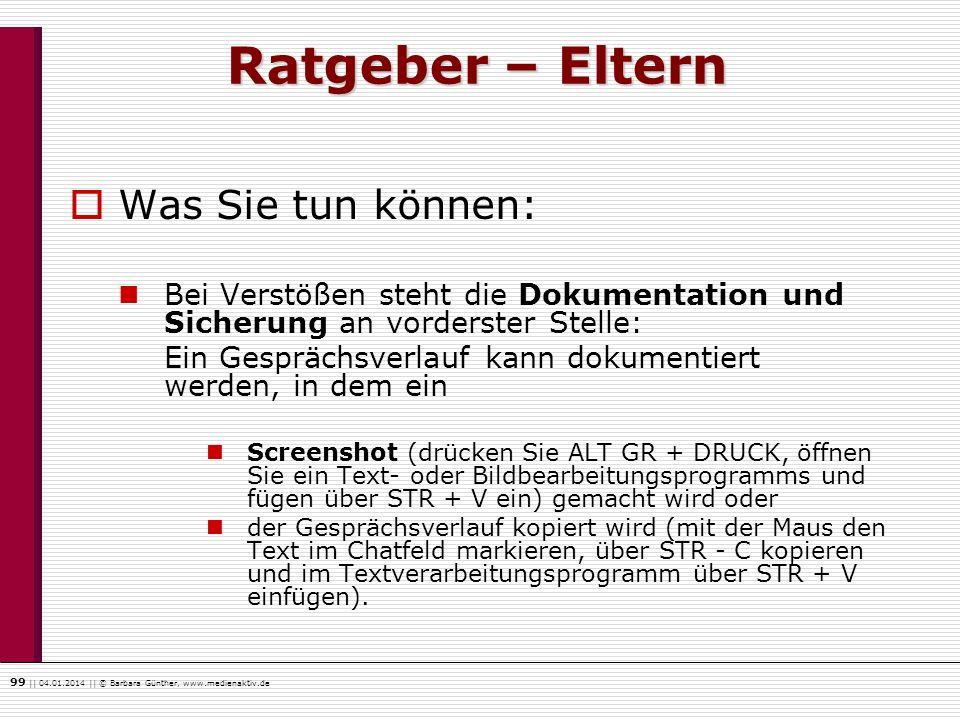 99    04.01.2014    © Barbara Günther, www.medienaktiv.de Ratgeber – Eltern Was Sie tun können: Bei Verstößen steht die Dokumentation und Sicherung an