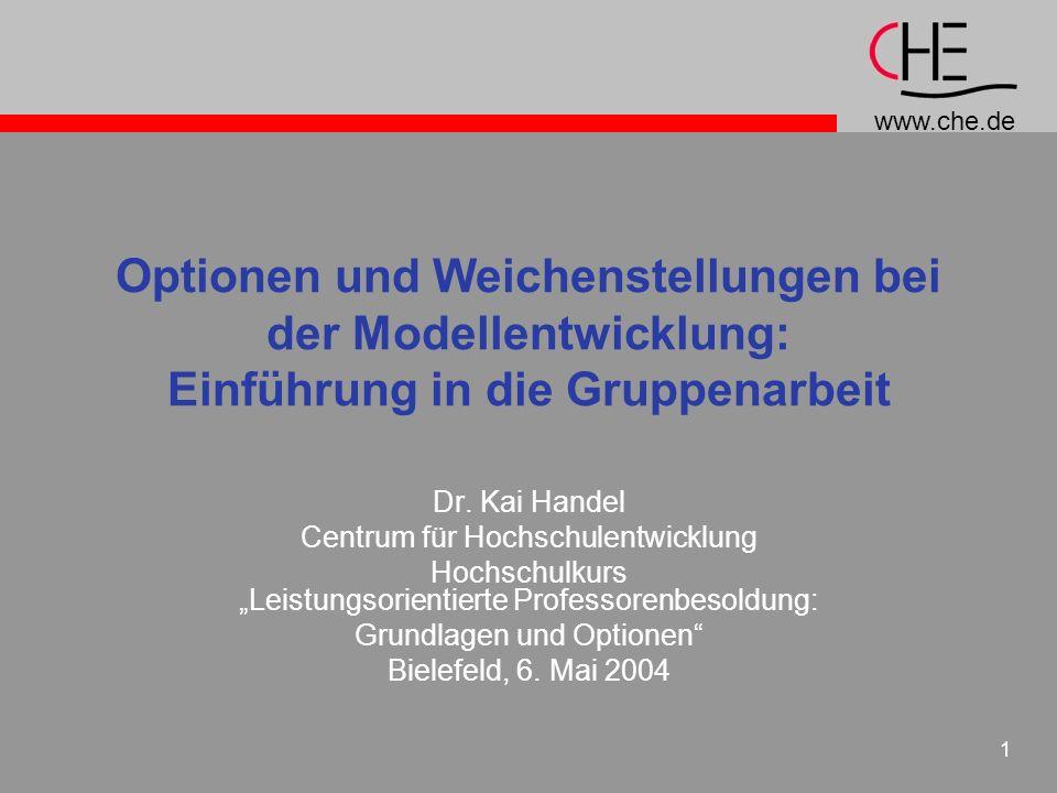www.che.de 1 Optionen und Weichenstellungen bei der Modellentwicklung: Einführung in die Gruppenarbeit Dr. Kai Handel Centrum für Hochschulentwicklung