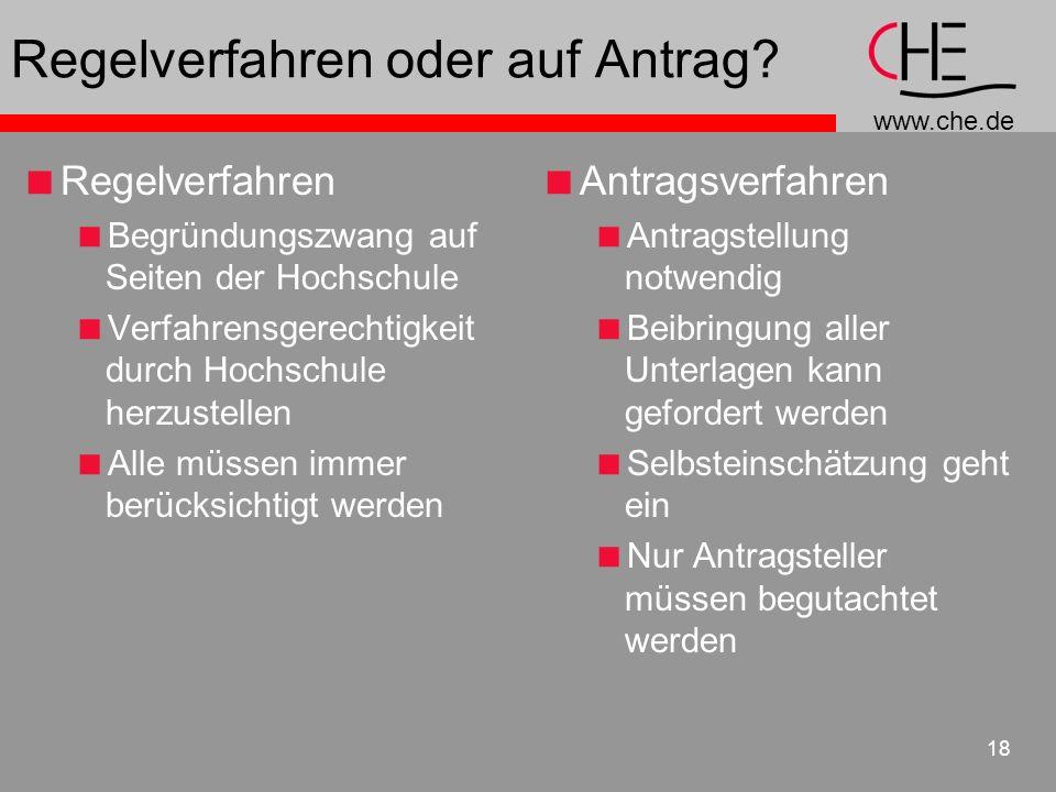 www.che.de 18 Regelverfahren oder auf Antrag? Regelverfahren Begründungszwang auf Seiten der Hochschule Verfahrensgerechtigkeit durch Hochschule herzu