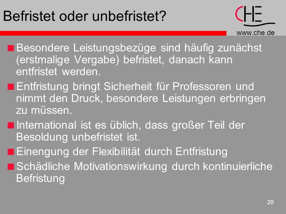 www.che.de 20 Befristet oder unbefristet? Besondere Leistungsbezüge sind häufig zunächst (erstmalige Vergabe) befristet, danach kann entfristet werden
