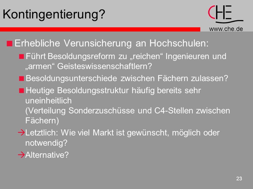 www.che.de 23 Kontingentierung? Erhebliche Verunsicherung an Hochschulen: Führt Besoldungsreform zu reichen Ingenieuren und armen Geisteswissenschaftl