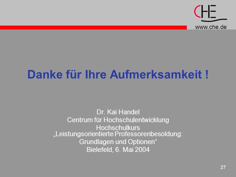 www.che.de 27 Danke für Ihre Aufmerksamkeit ! Dr. Kai Handel Centrum für Hochschulentwicklung Hochschulkurs Leistungsorientierte Professorenbesoldung: