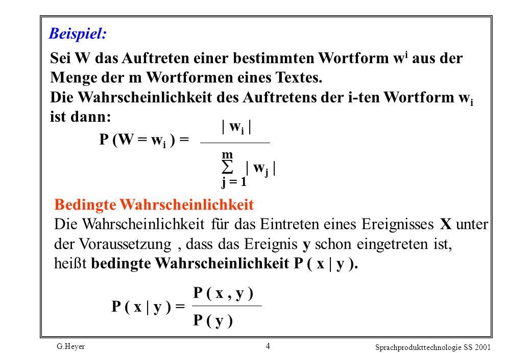 G.Heyer Sprachprodukttechnologie SS 2001 4 Beispiel: Sei W das Auftreten einer bestimmten Wortform w i aus der Menge der m Wortformen eines Textes.