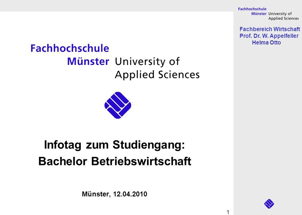 Fachbereich Wirtschaft Prof. Dr. W. Appelfeller Helma Otto 1 Infotag zum Studiengang: Bachelor Betriebswirtschaft Münster, 12.04.2010