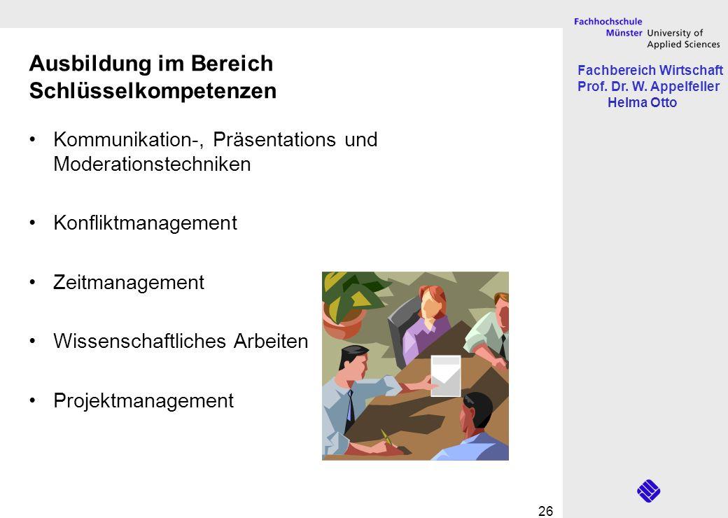 Fachbereich Wirtschaft Prof. Dr. W. Appelfeller Helma Otto 26 Ausbildung im Bereich Schlüsselkompetenzen Kommunikation-, Präsentations und Moderations