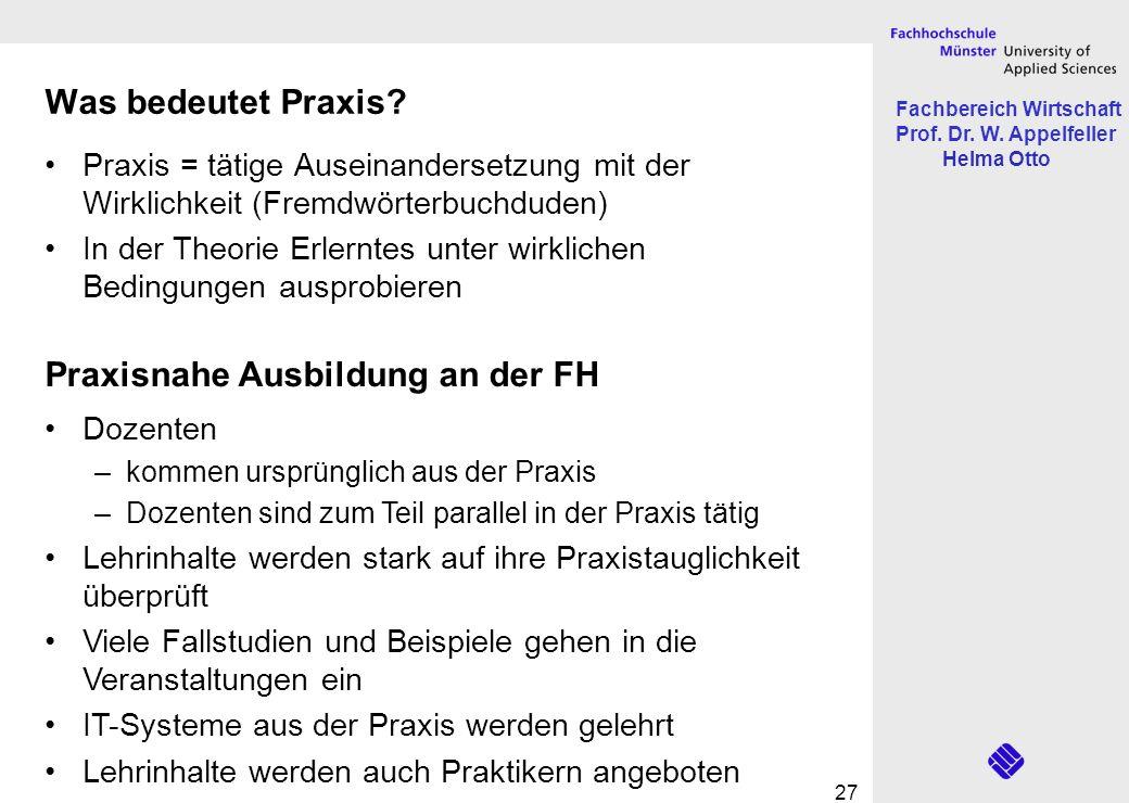 Fachbereich Wirtschaft Prof. Dr. W. Appelfeller Helma Otto 27 Was bedeutet Praxis? Praxis = tätige Auseinandersetzung mit der Wirklichkeit (Fremdwörte