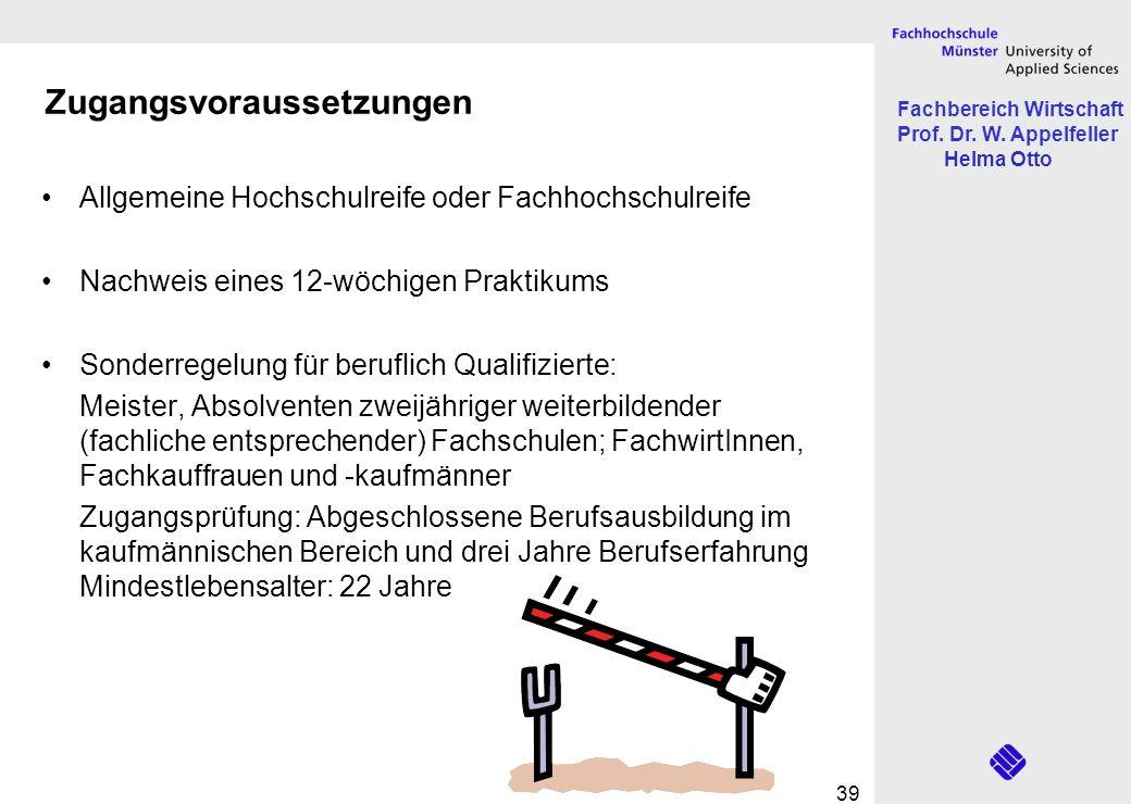 Fachbereich Wirtschaft Prof. Dr. W. Appelfeller Helma Otto 39 Zugangsvoraussetzungen Allgemeine Hochschulreife oder Fachhochschulreife Nachweis eines