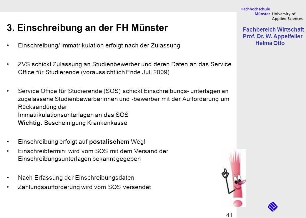 Fachbereich Wirtschaft Prof. Dr. W. Appelfeller Helma Otto 41 3. Einschreibung an der FH Münster Einschreibung/ Immatrikulation erfolgt nach der Zulas