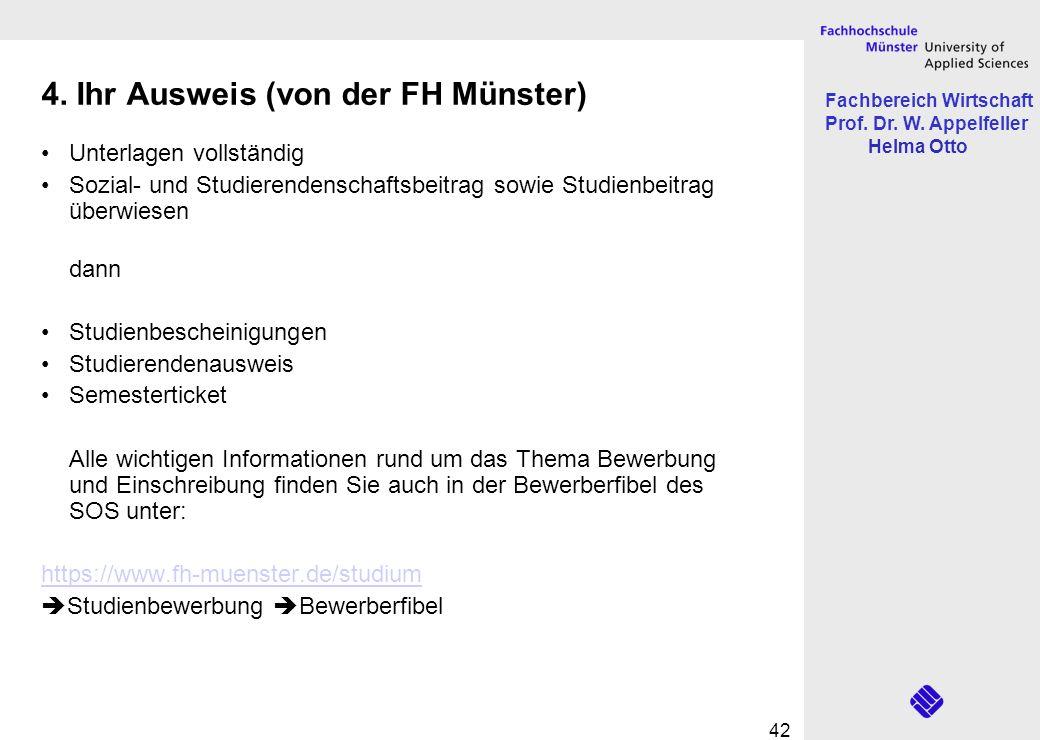 Fachbereich Wirtschaft Prof. Dr. W. Appelfeller Helma Otto 42 4. Ihr Ausweis (von der FH Münster) Unterlagen vollständig Sozial- und Studierendenschaf