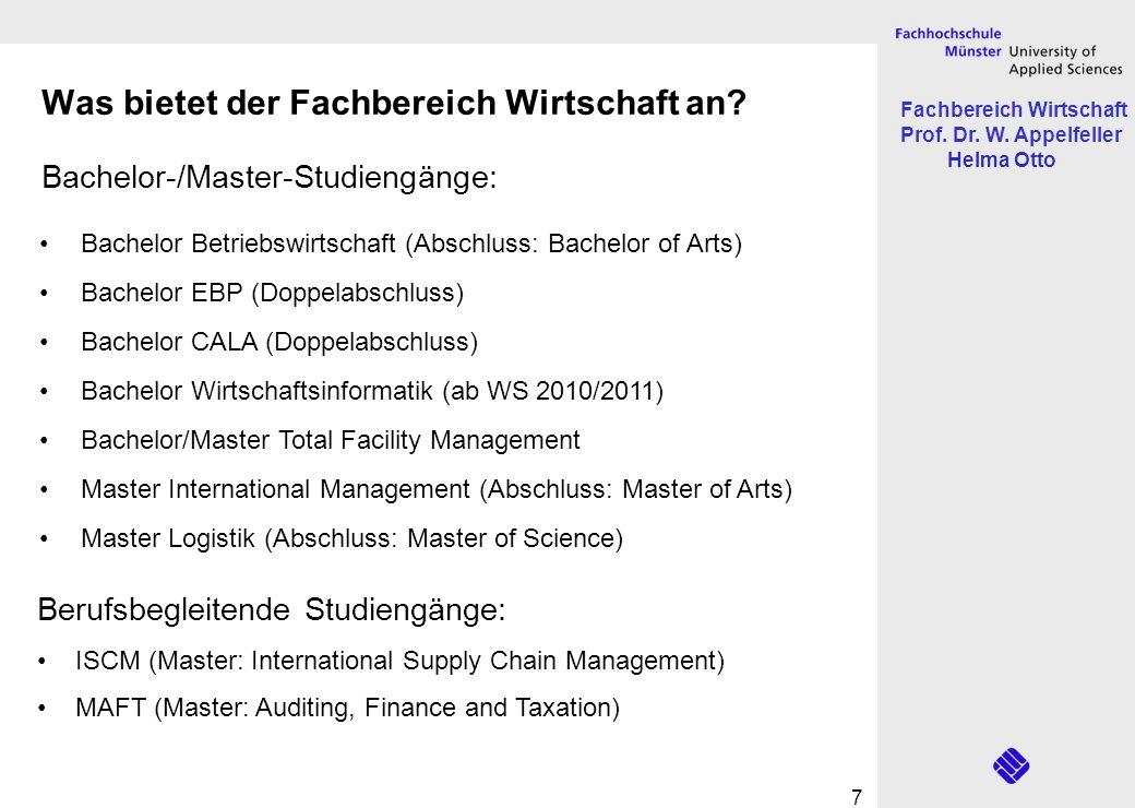 Fachbereich Wirtschaft Prof. Dr. W. Appelfeller Helma Otto 7 Was bietet der Fachbereich Wirtschaft an? Bachelor-/Master-Studiengänge: Bachelor Betrieb